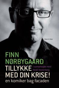 Tillykke med din krise En komiker bag facaden. Af Finn Nørbygaard i samarbejde med Heidi Vesterberg