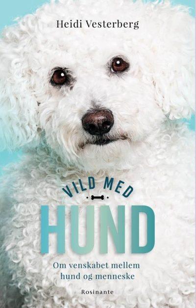 Heidi Vesterberg: Vild med hund, Rosinante 2016